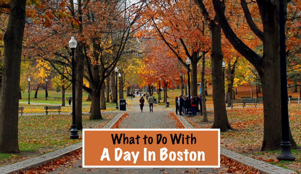 What to Do With One Day in Boston - Footsteps of a Dreamer