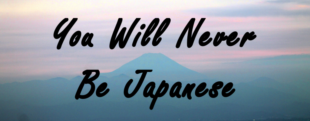 You Will Never Be Japanese - Footsteps of a Dreamer