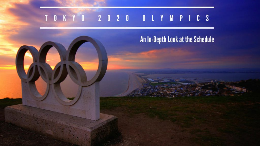 The Tokyo 2020 Summer Olympics Schedule - An In-Depth Guide | Footsteps of a Dreamer