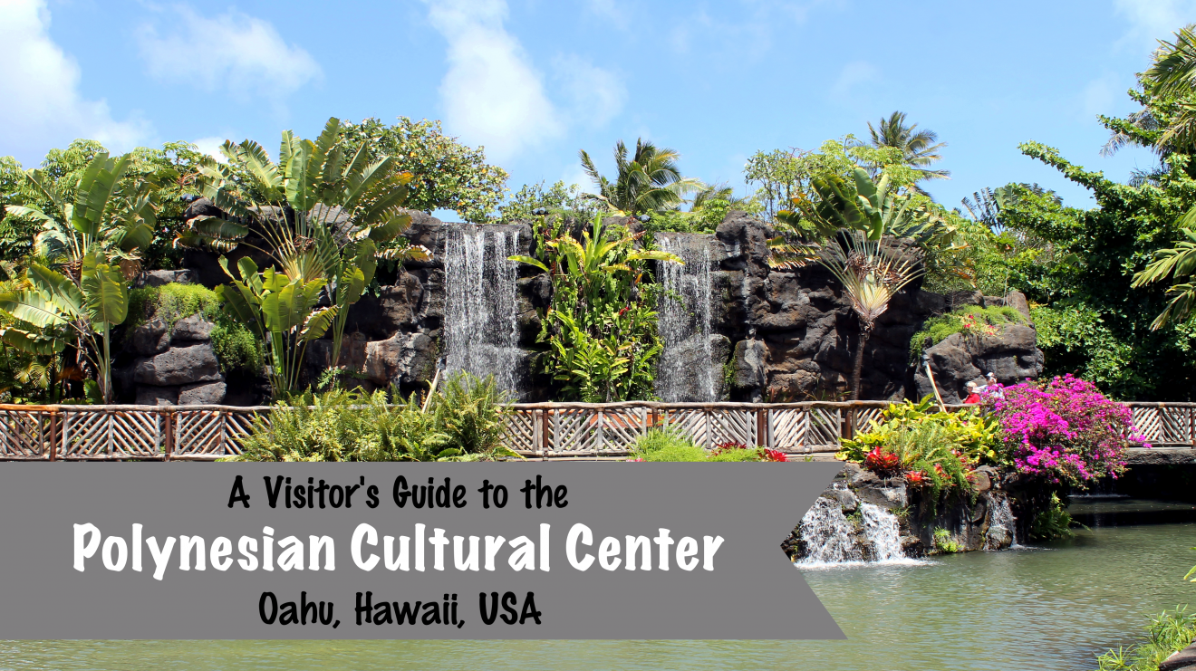 Polynesian Cultural Center Visitor's Guide | Footsteps of a Dreamer