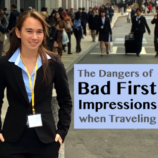 The Dangers of Bad First Impressions when Traveling