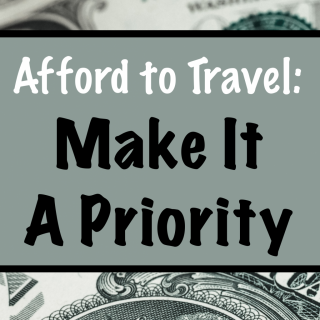 Afford to Travel Make Travel a Priority