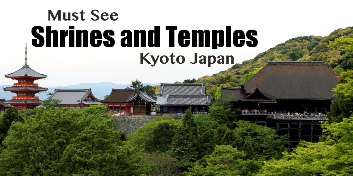 Must See Shrines and Temples in Kyoto Japan