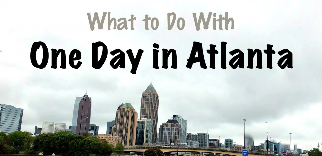 What to Do With One Day in Atlanta, Georgia, USA | Footsteps of a Dreamer