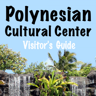 Polynesian Culture Center Visitor's Guide | Footsteps of a Dreamer