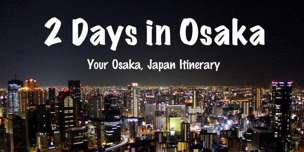 2 Days in Osaka - Osaka Itinerary | Footsteps of a Dreamer