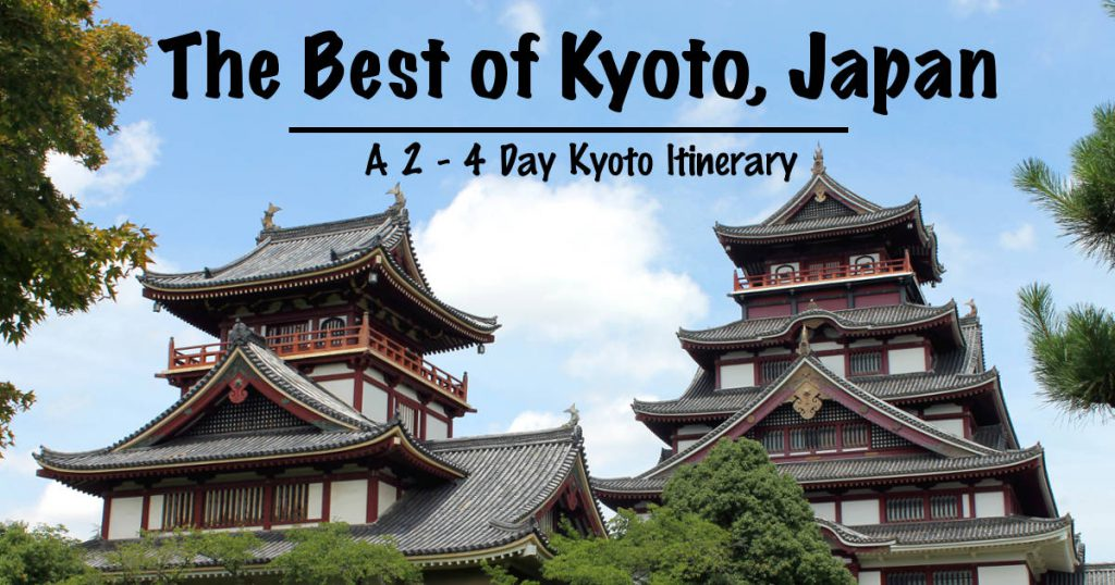 A 2 - 4 Day Kyoto Itinerary | Footsteps of a Dreamer