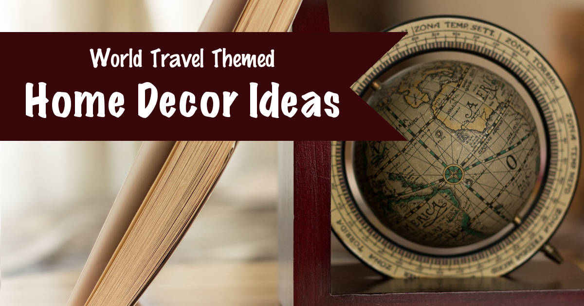 70 World Travel Themed Home Decor Ideas Footsteps Of A