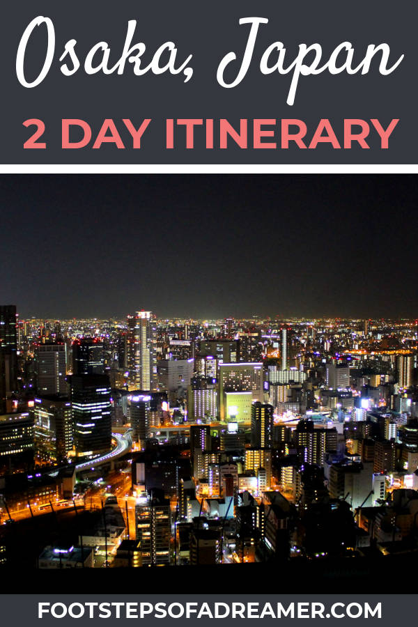 Osaka 2 Day Itinerary | Footsteps of a Dreamer