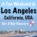 2 Days in LA: A Fun Weekend Itinerary for Los Angeles, California, USA